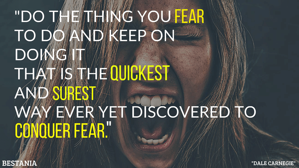 Do the things you fear to do and keep on doing it that is the quickest and surest way ever yet Discovered to Conquer fear.