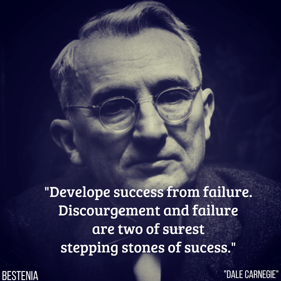 Develop success from failure. Discouragement and failure are two of surest stepping stones of success.