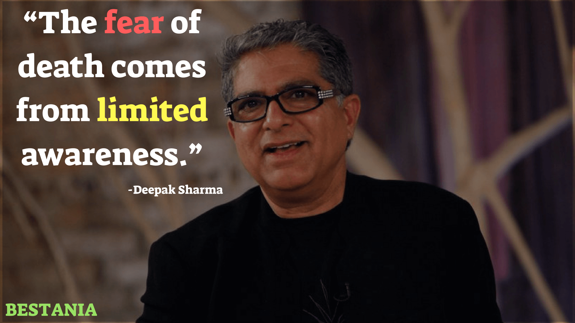 THE FEAR OF DEATH COMES FROM LIMITED AWARENESS– DEEPAK CHOPRA