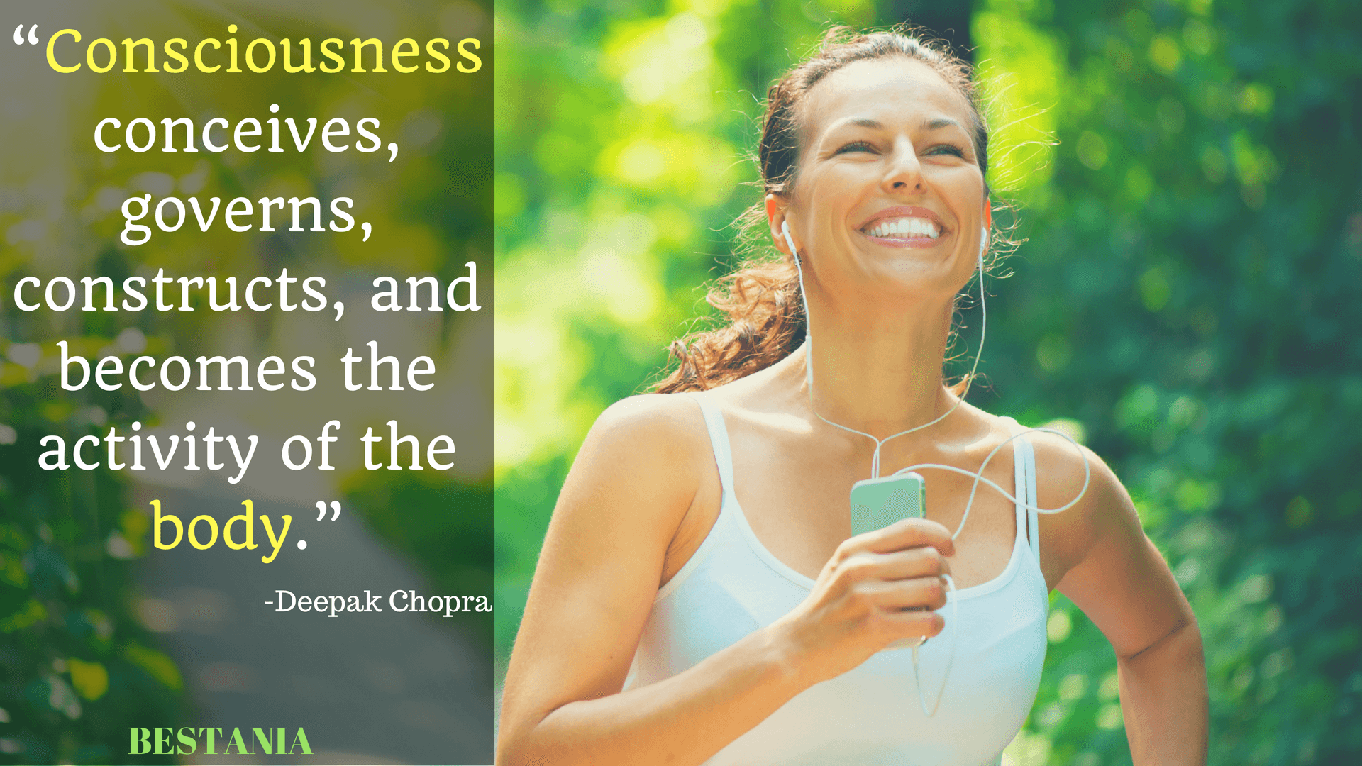 CONSCIOUSNESS CONCEIVES, GOVERNS, CONSTRUCTS, AND BECOMES THE ACTIVITY OF THE BODY.– DEEPAK CHOPRA