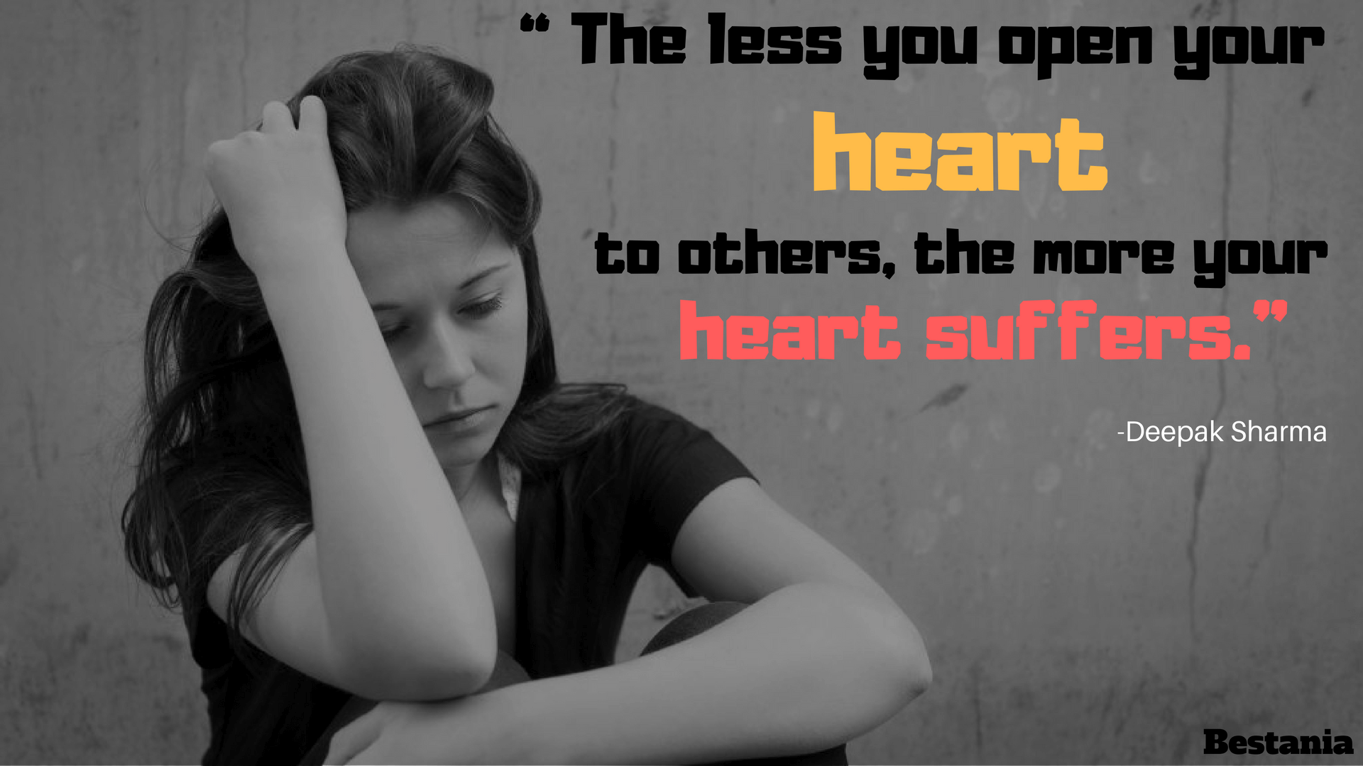 """""""THE LESS YOU OPEN YOUR HEART TO OTHERS, THE MORE YOUR HEART SUFFERS.""""– DEEPAK CHOPRA"""