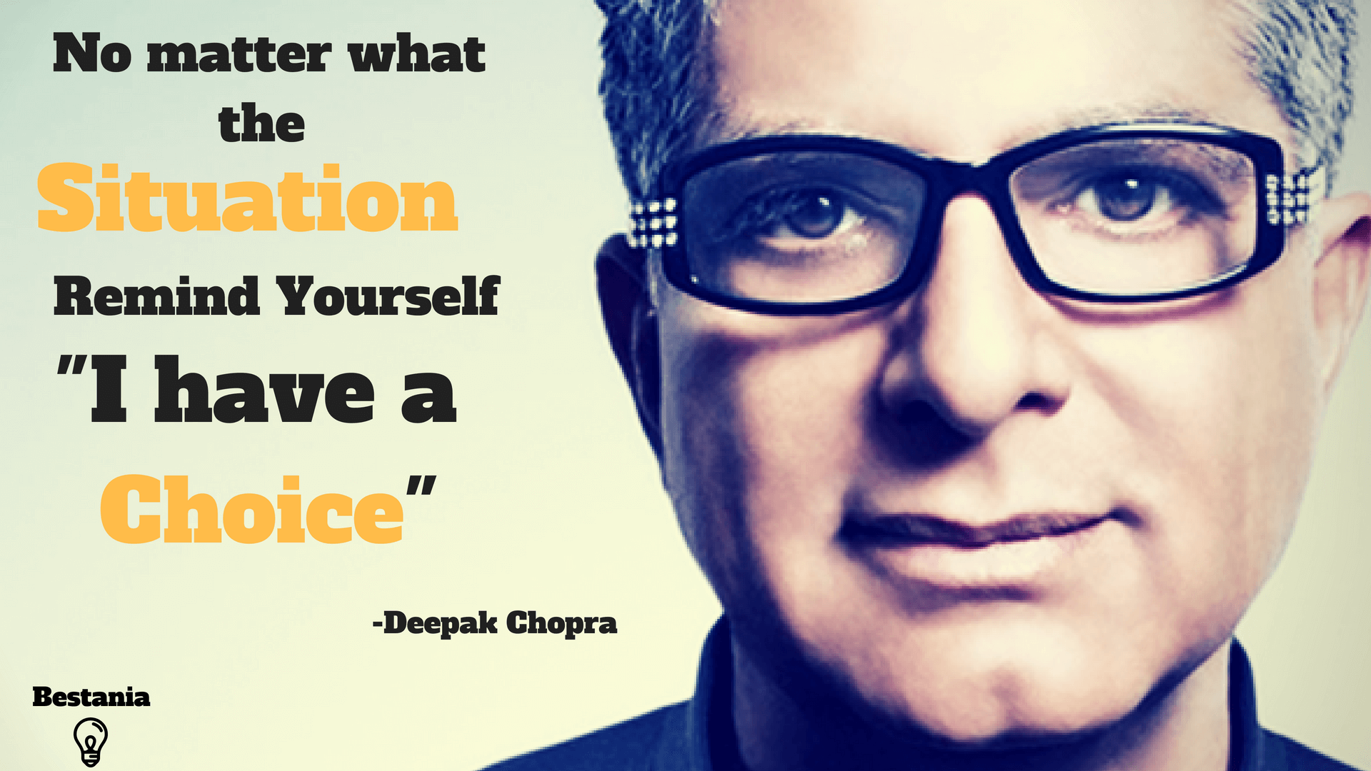 """NO MATTER WHAT THE SITUATION IS REMIND YOURSELF """"I HAVE A CHOICE""""– DEEPAK CHOPRA"""