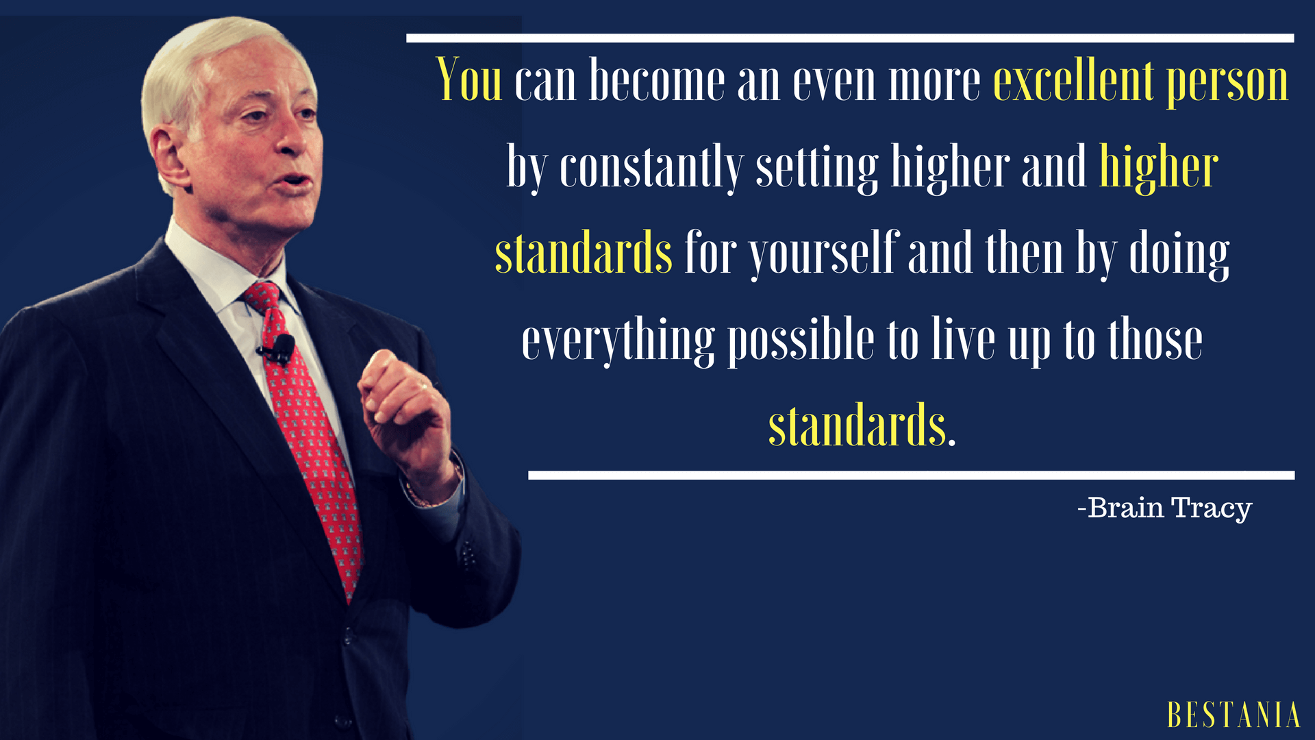 You can become an even more excellent person by constantly setting higher and higher standards for yourself and then by doing everything possible to live up to those standards.