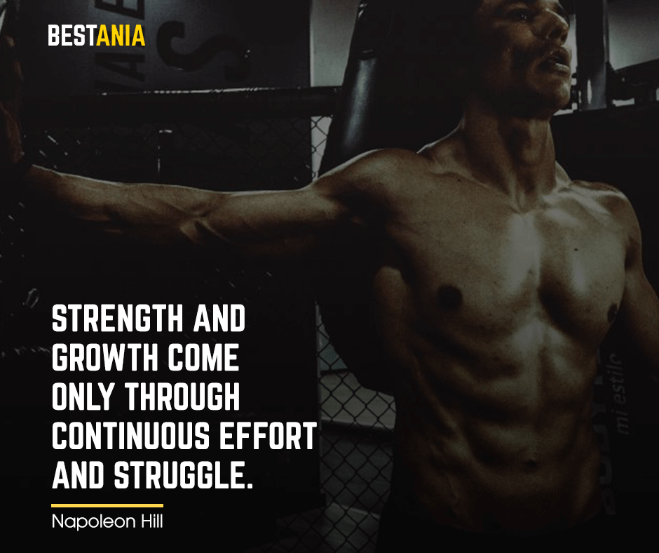 """Strength and growth come only through continuous effort and struggle. """"Napoleon Hill"""""""