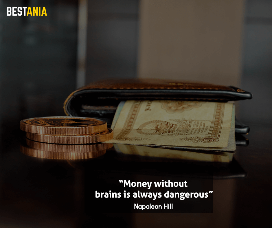 """Money without brains is always dangerous. """"Napoleon Hill"""""""