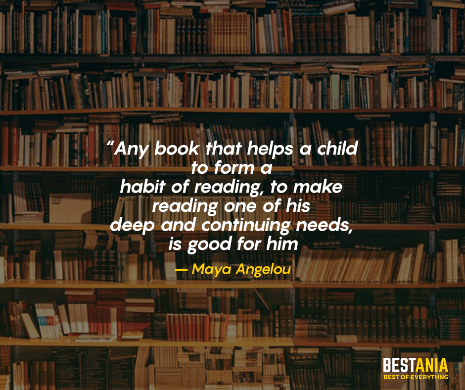 Any book that helps a child to form a habit of reading, to make reading one of his deep and continuing needs, is good for him. Maya Angelou