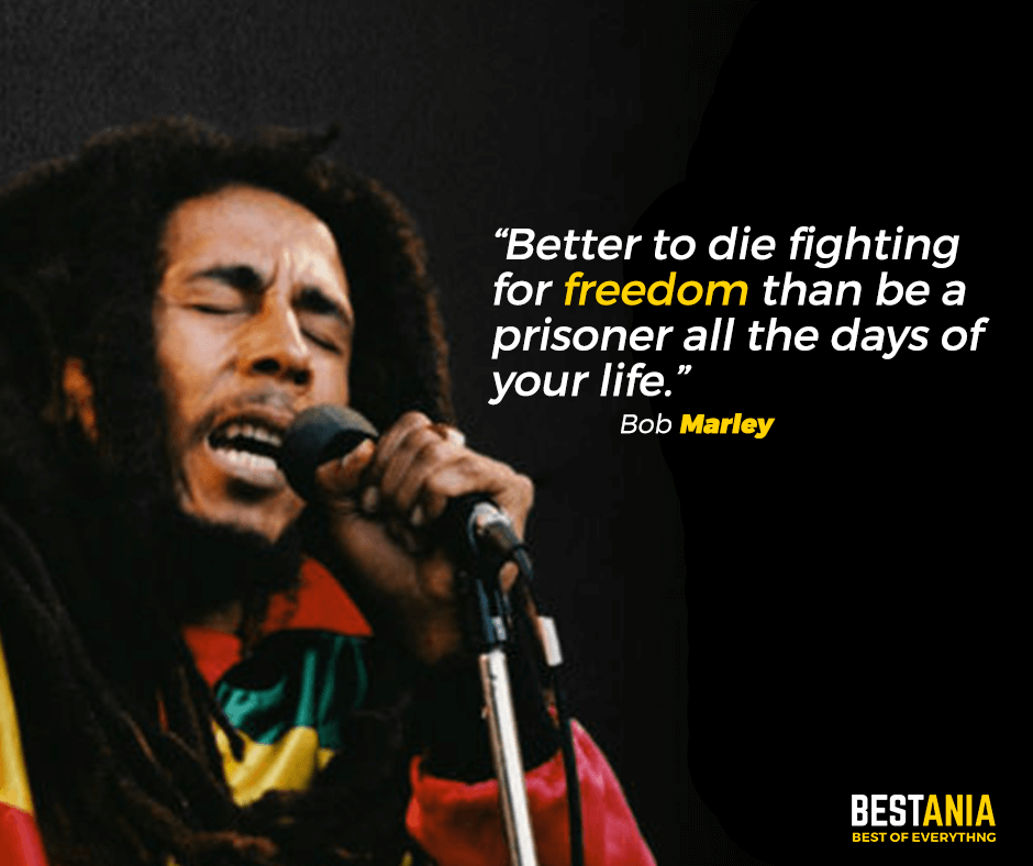 """Better to die fighting for freedom than be a prisoner all the days of your life."""" Bob Marley"""