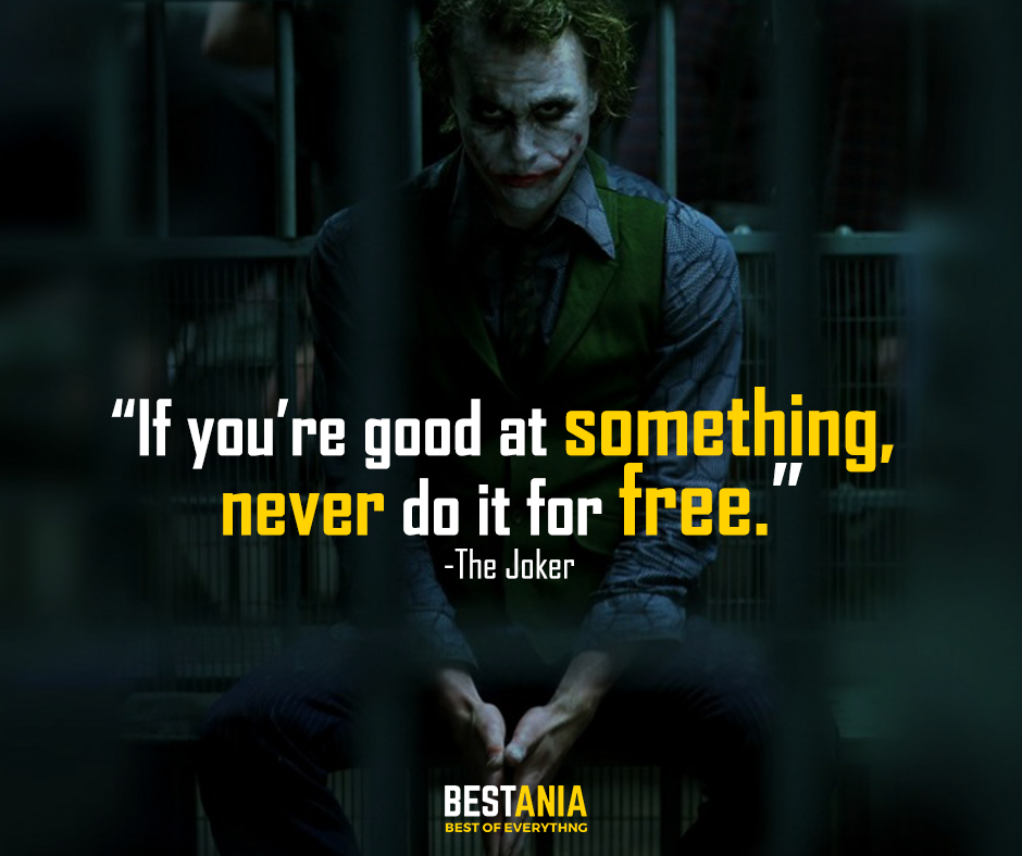 If you're good at something, never do it for free. -The Joker