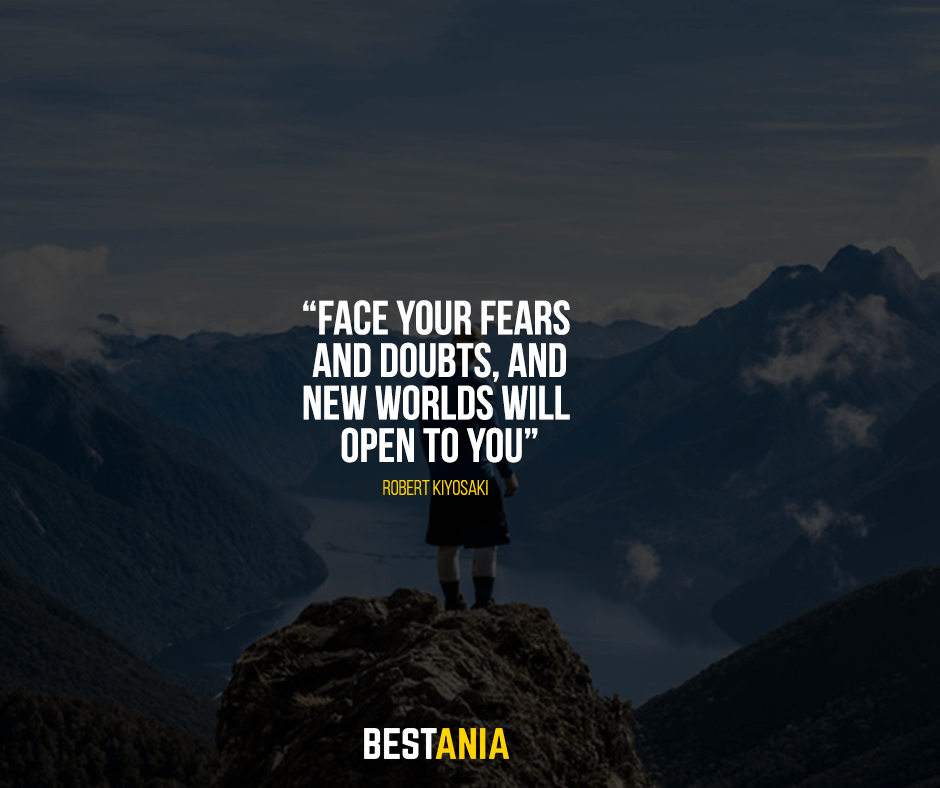 Face your fears and doubts, and new worlds will open to you. Robert Kiyosaki