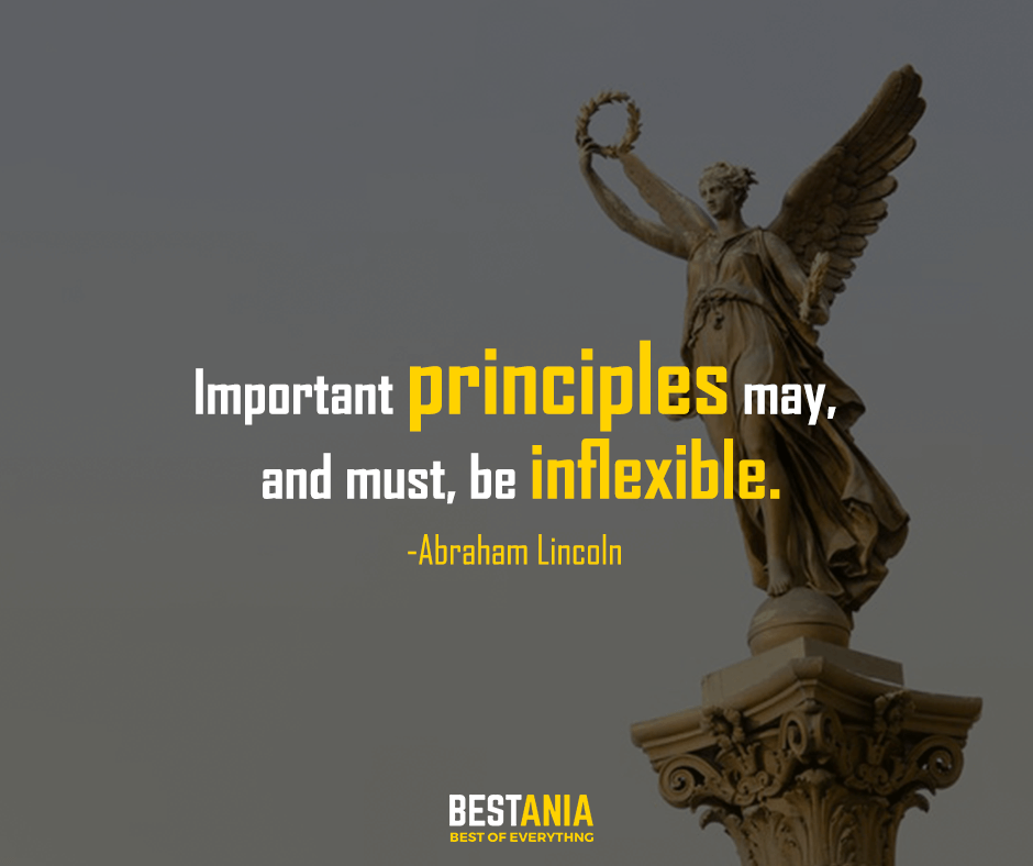 Important principles may, and must, be inflexible. Abraham Lincoln