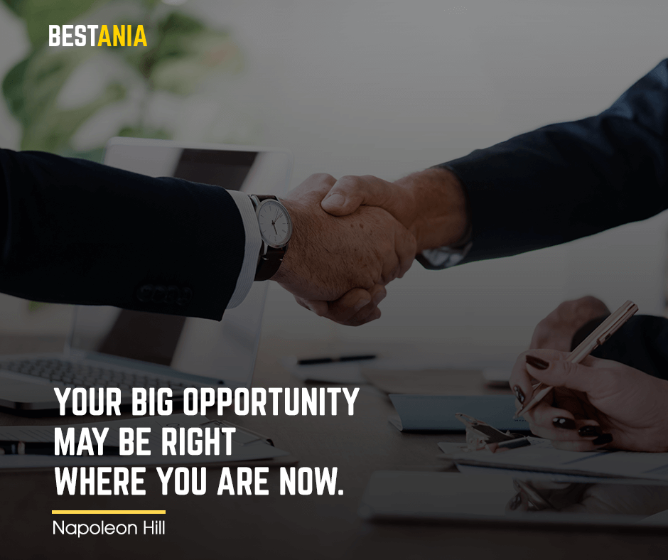 """Your big opportunity may be right where you are now. """"Napoleon Hill"""""""