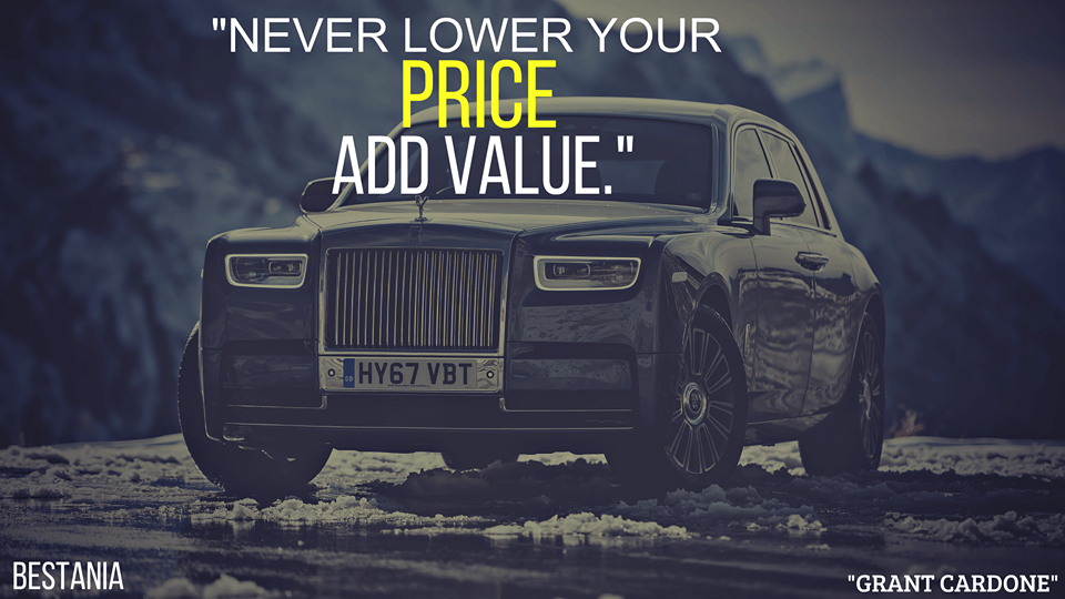 """Never Lower Your Price Add Value. """"Grant Cardone"""""""