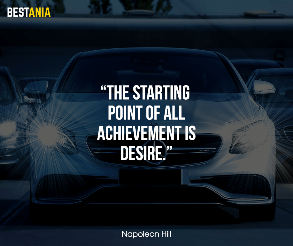 """The starting point of all achievement is desire. """"Napoleon Hill"""""""