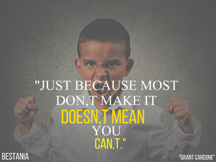 """Just Because Most Don't Make It Doesn't Mean You Can't. """"Grant Cardone"""""""