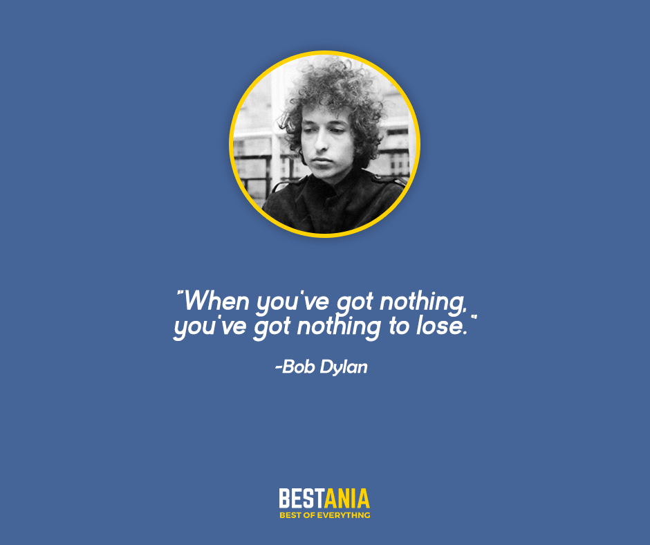 Nothing to lose- dylan quote