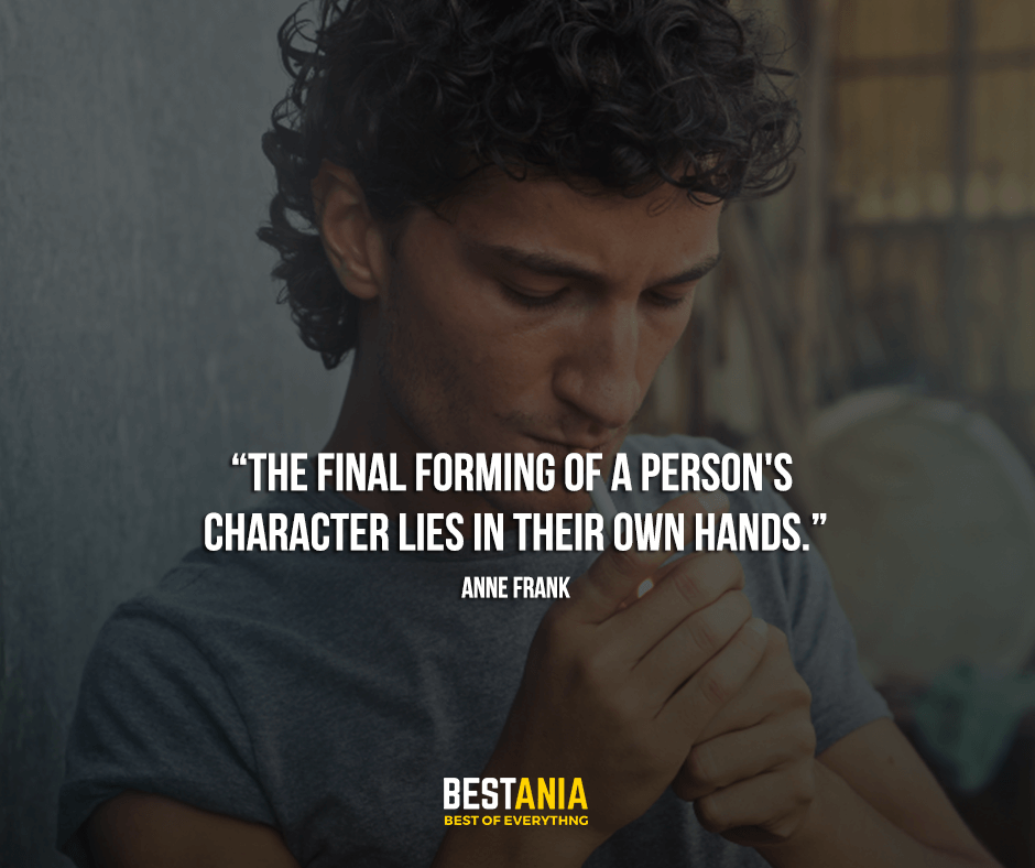 """""""The final forming of a person's character lies in their own hands."""" Anne Frank"""