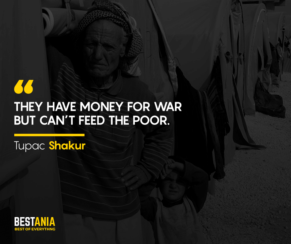 "They have money for war but can't feed the poor. ""Tupac"""