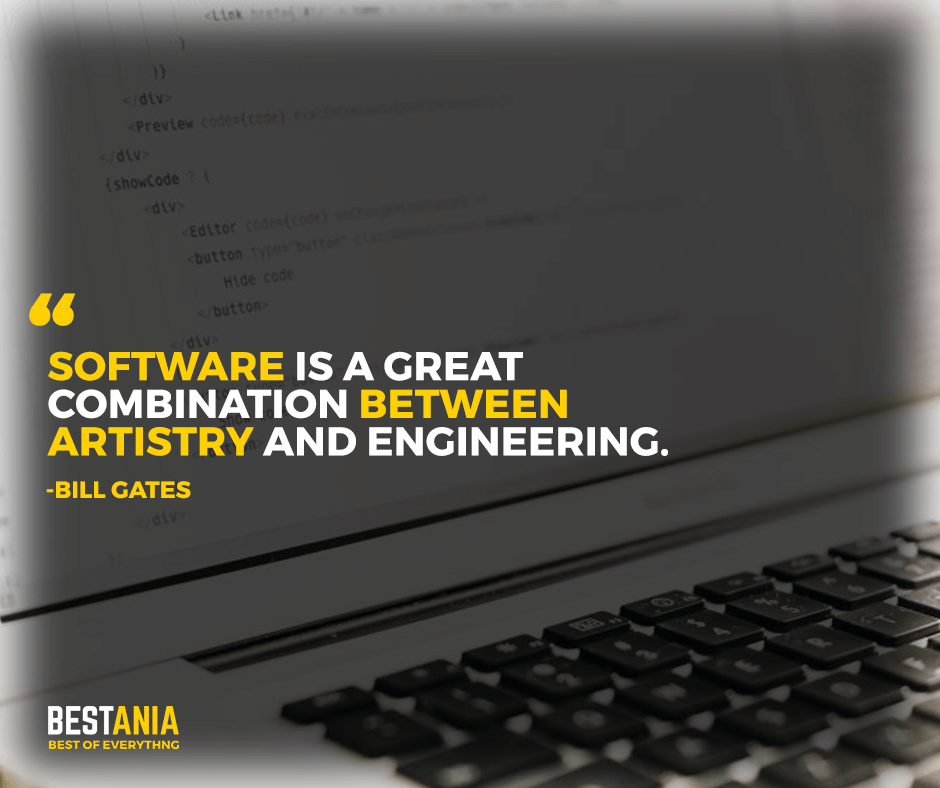 "Software is a great combination between artistry and engineering. ""Bill Gates"""