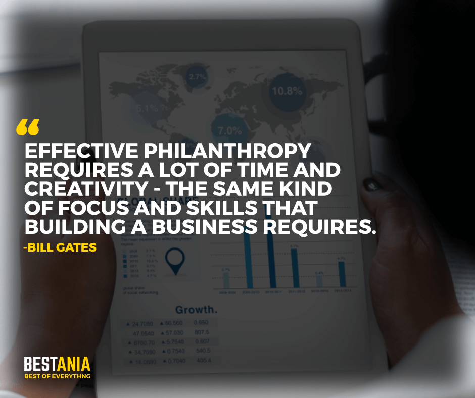 "Effective philanthropy requires a lot of time and creativity - the same kind of focus and skills that building a business requires. ""Bill Gates"""