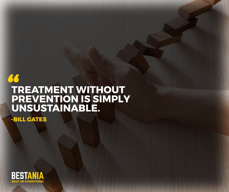 "Treatment without prevention is simply unsustainable. ""Bill Gates"""