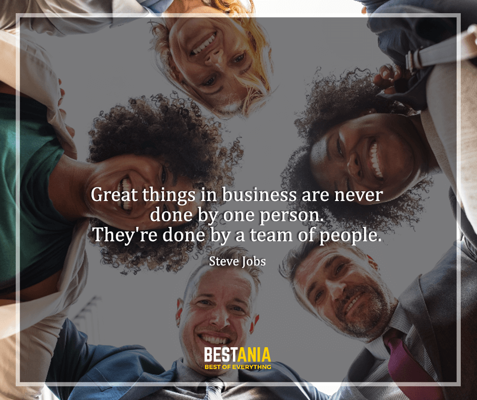 "Steve Jobs Quote ,""Great things in business are never done by one person. They're done by a team of people."" Steve Jobs"