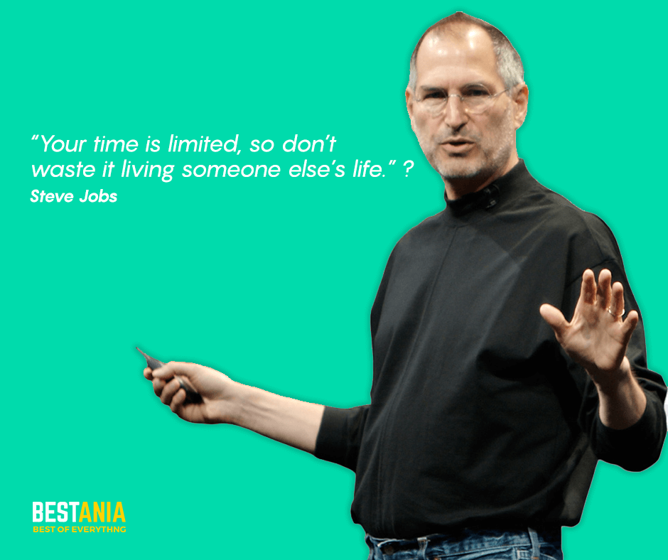 "Steve Jobs Quote ,,""Your time is limited, so don't waste it living someone else's life."" Steve Jobs"