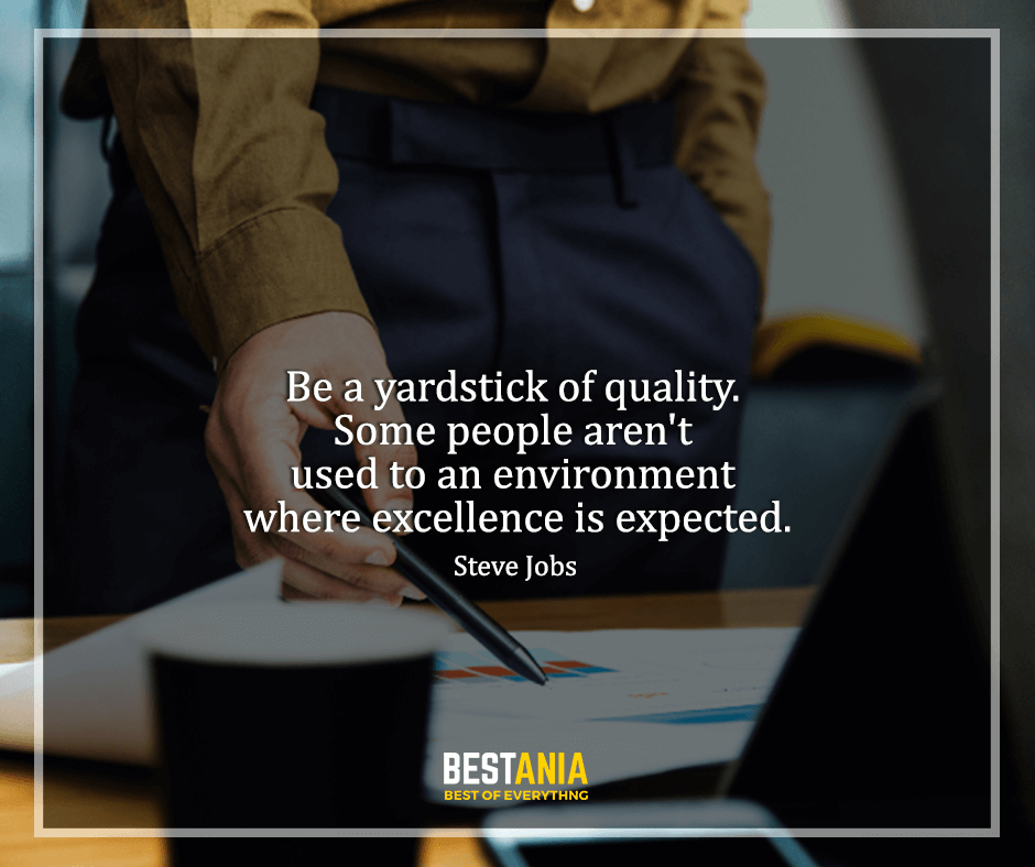 "Steve Jobs Quote,,,,""Be a yardstick of quality. Some people aren't used to an environment where excellence is expected."" Steve Jobs"