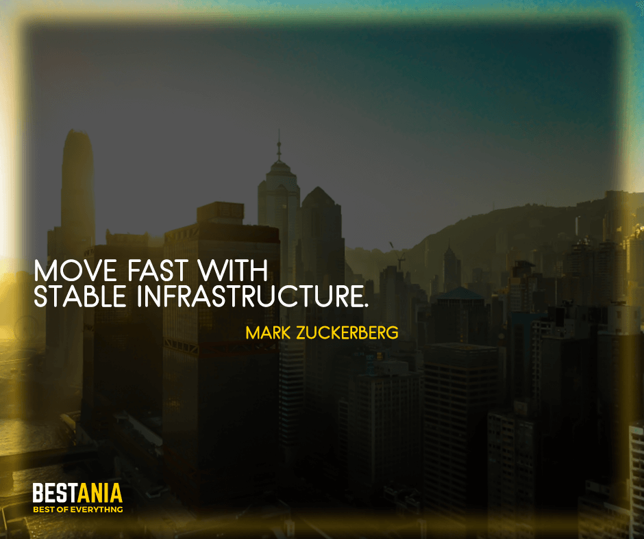"""Best Quotes,,,Move fast with stable infrastructure. """"Mark Zuckerberg"""""""