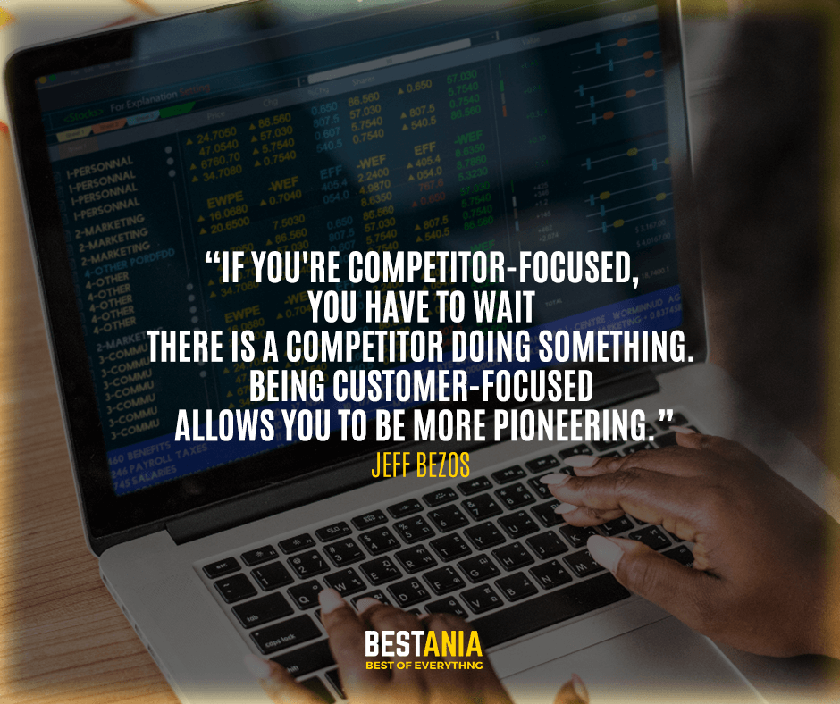 If you're competitor-focused, you have to wait until there is a competitor doing something. Being customer-focused allows you to be more pioneering. Jeff Bezos