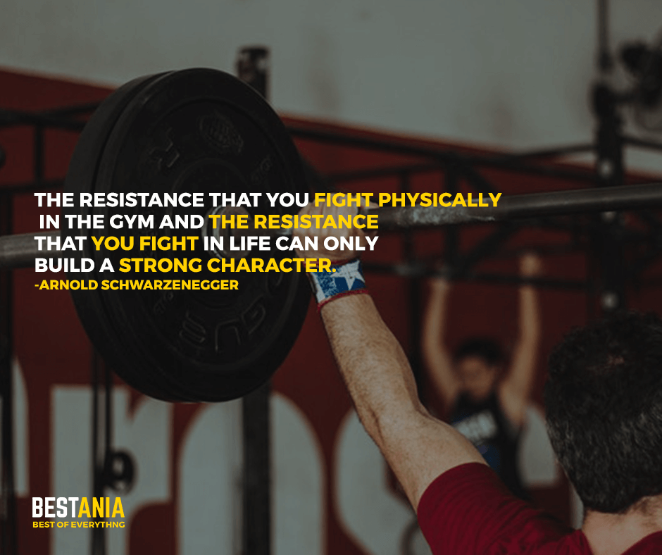 Strong Character Quote,,,,,,The resistance that you fight physically in the gym and the resistance that you fight in life can only build a strong character. Arnold Schwarzenegger