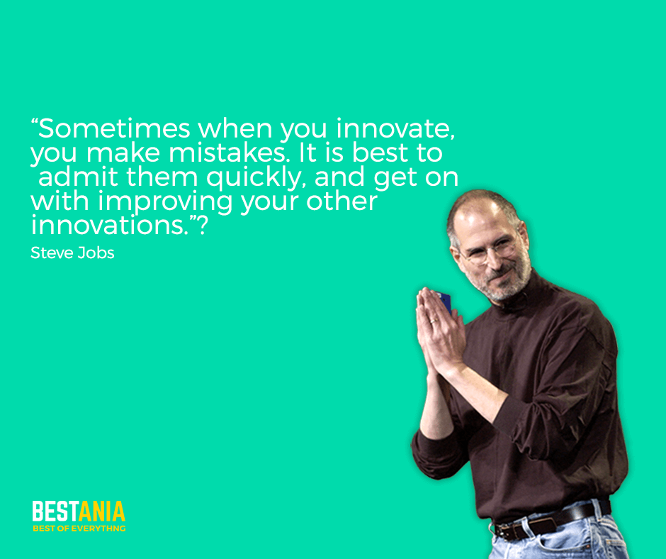 "Steve Jobs Quote,,,""Sometimes when you innovate, you make mistakes. It is best to admit them quickly, and get on with improving your other innovations."" Steve Jobs"
