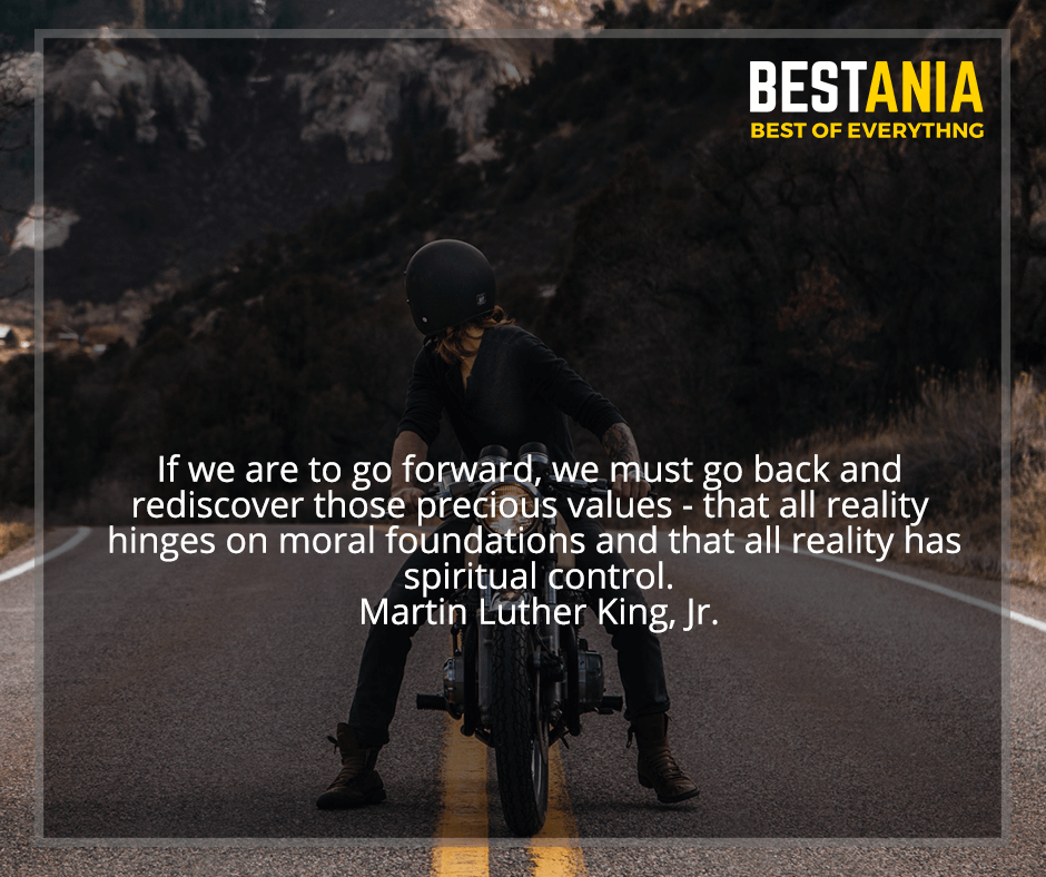 """""""If we are to go forward, we must go back and rediscover those precious values - that all reality hinges on moral foundations and that all reality has spiritual control"""" Martin Luther King, Jr."""