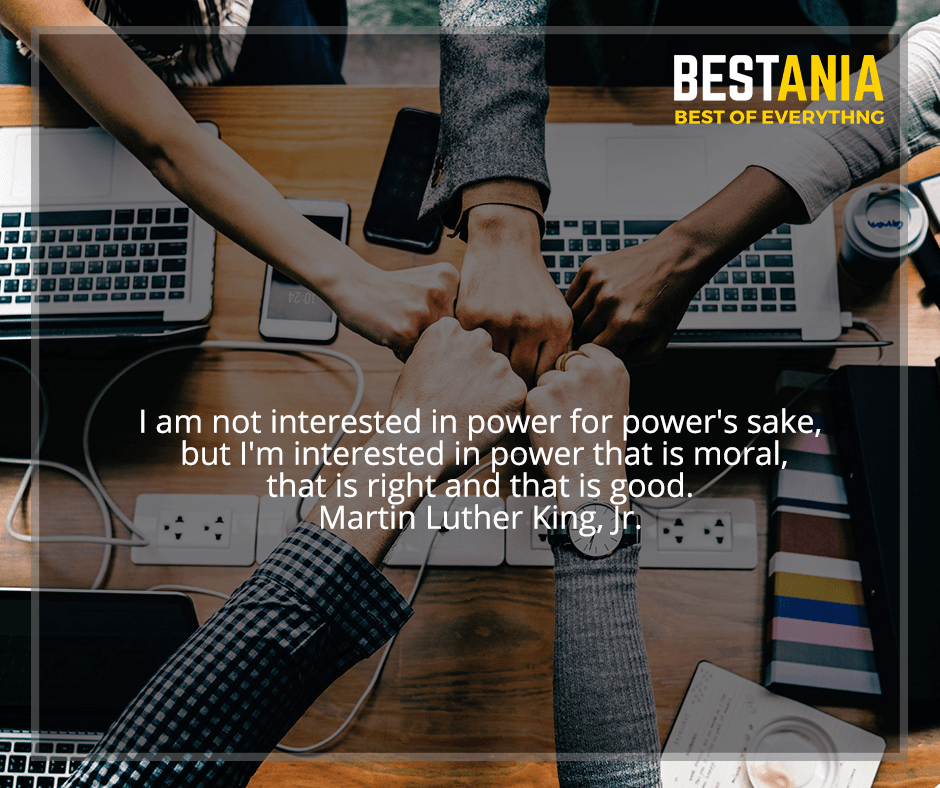 """""""I am not interested in power for power's sake, but I'm interested in power that is moral, that is right and that is good"""" Martin Luther King, Jr."""