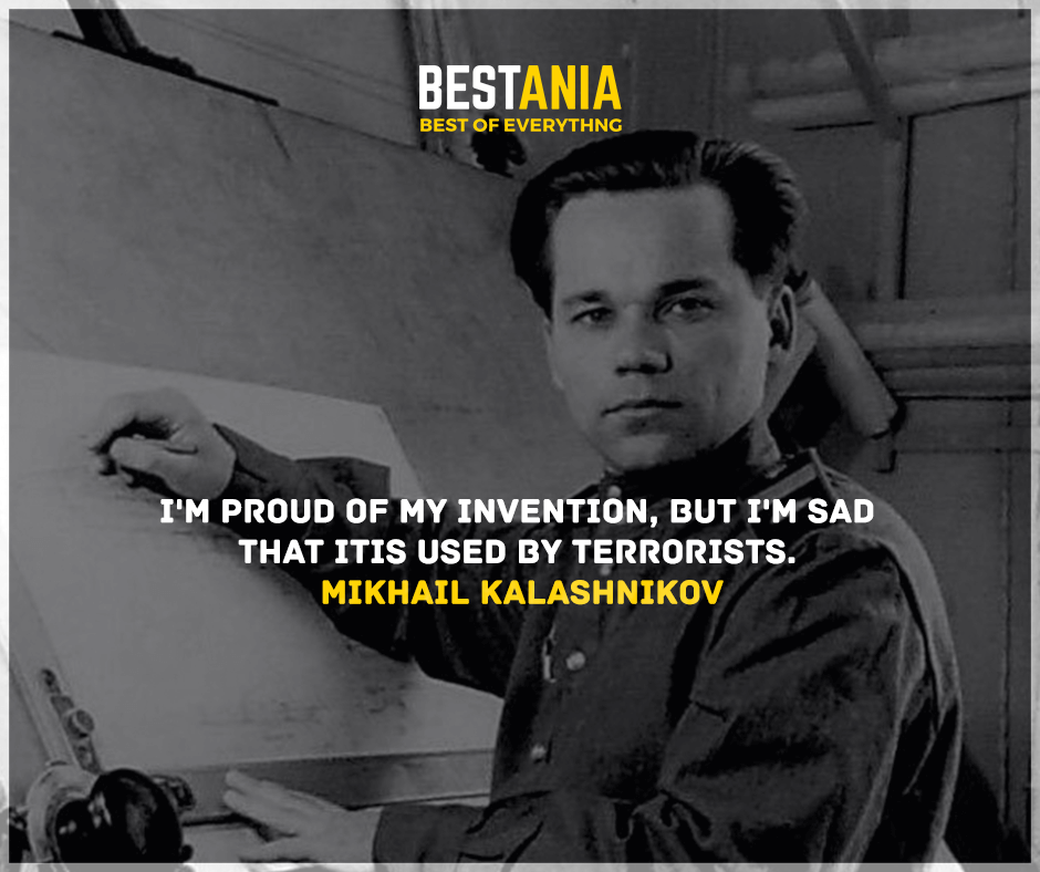 """I'm proud of my invention, but I'm sad that it is used by terrorists."" Mikhail Kalashnikov"