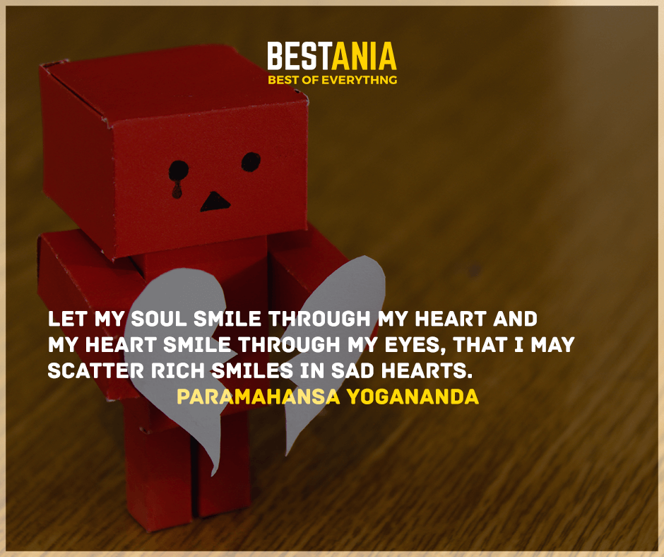"""Let my soul smile through my heart and my heart smile through my eyes, that I may scatter rich smiles in sad hearts."" Paramahansa Yogananda"