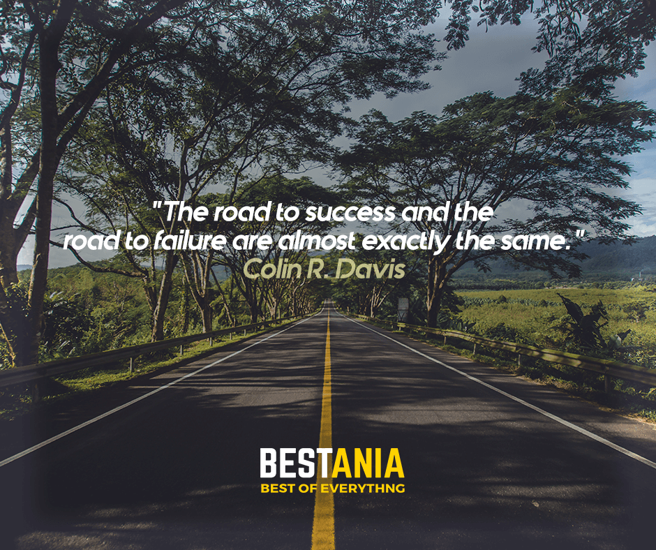"""The road to success and the road to failure are almost exactly the same."" Colin R. Davis"