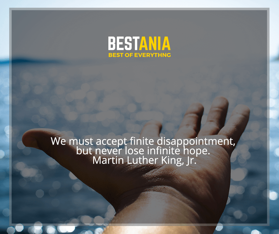 """""""We must accept finite disappointment, but never lose infinite hope"""" Martin Luther King, Jr"""
