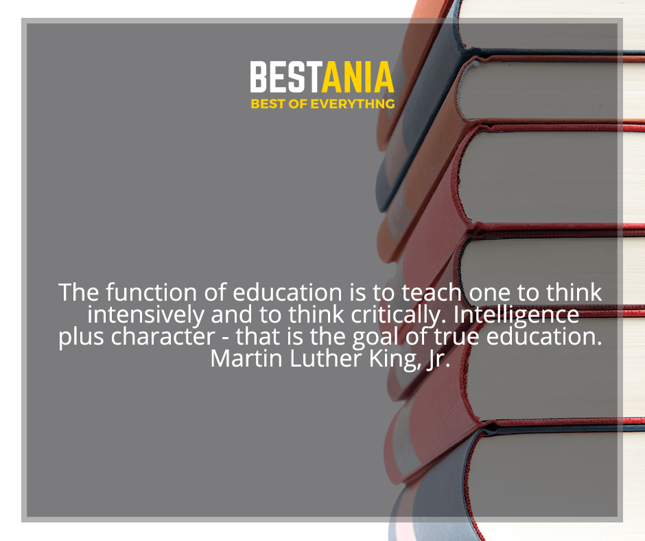 """""""The function of education is to teach one to think intensively and to think critically. Intelligence plus character - that is the goal of true education"""" Martin Luther King, Jr."""