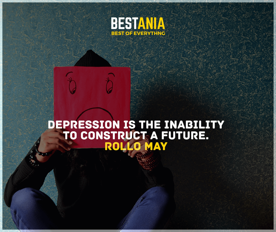 """Depression is the inability to construct a future."" Rollo May"