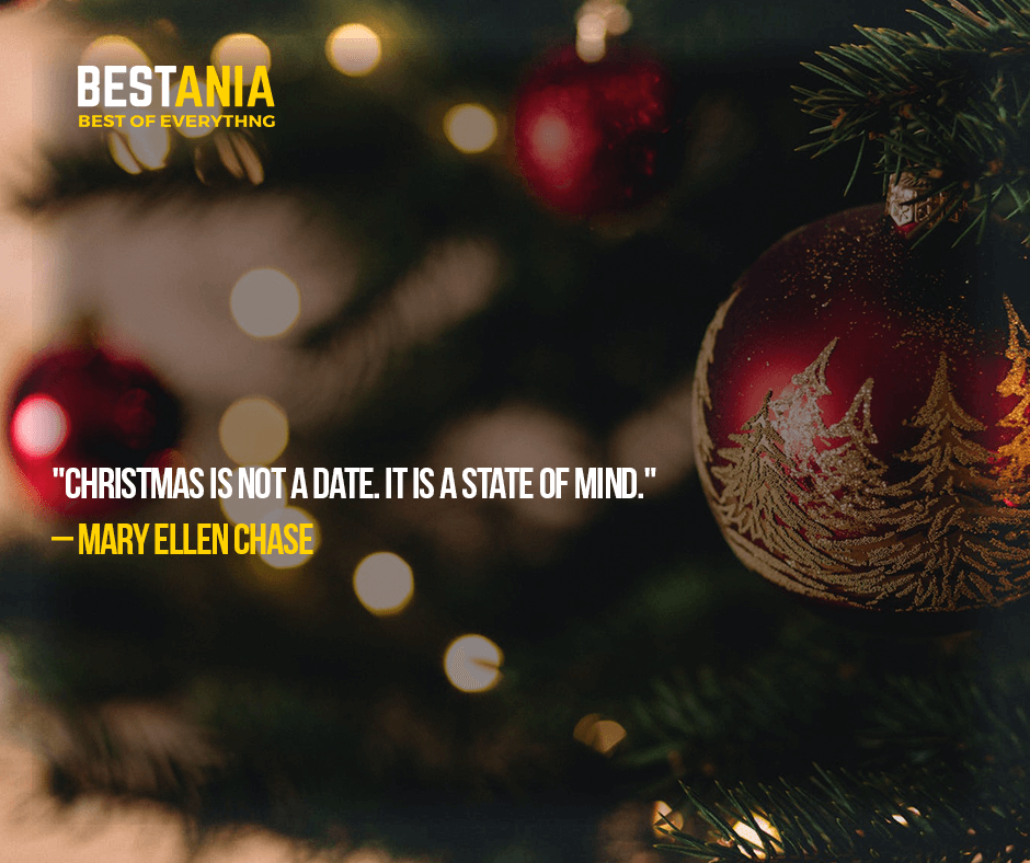 """""""CHRISTMAS IS NOT A DATE. IT IS A STATE OF MIND.""""  – MARY ELLEN CHASE"""