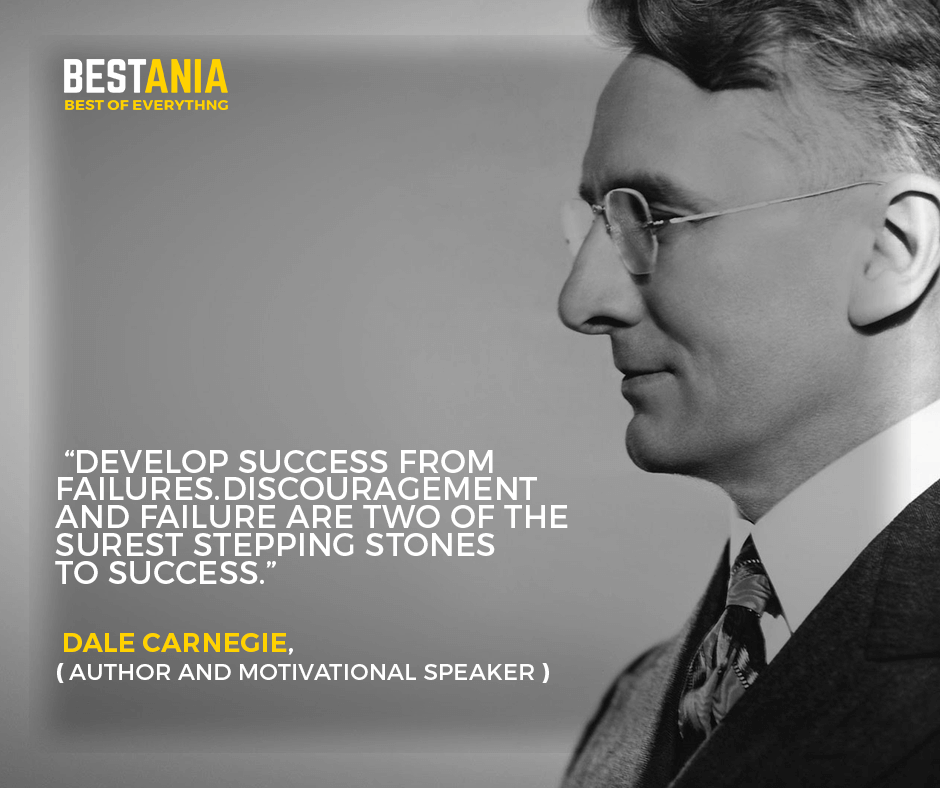"""""""Develop success from failures. Discouragement and failure are two of the surest stepping stones to success."""" –Dale Carnegie, author and motivational speaker"""