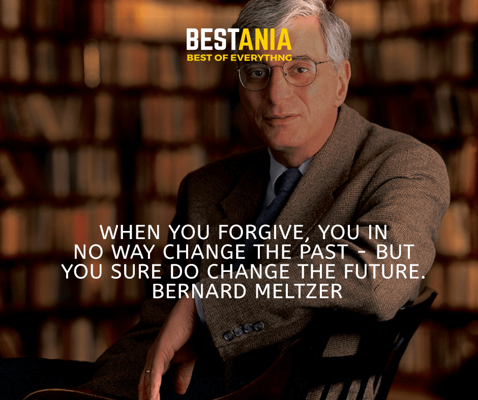 When you forgive, you in no way change the past - but you sure do change the future. Bernard Meltzer