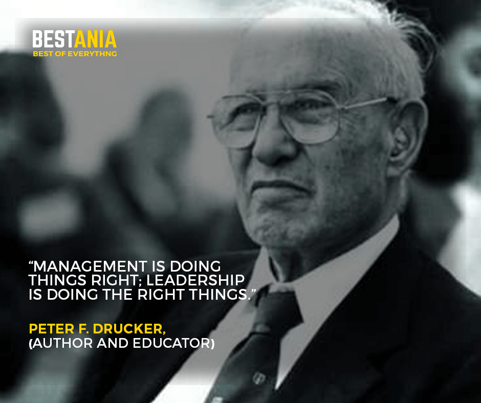 """""""Management is doing things right; leadership is doing the right things."""" –Peter F. Drucker, author and educator"""