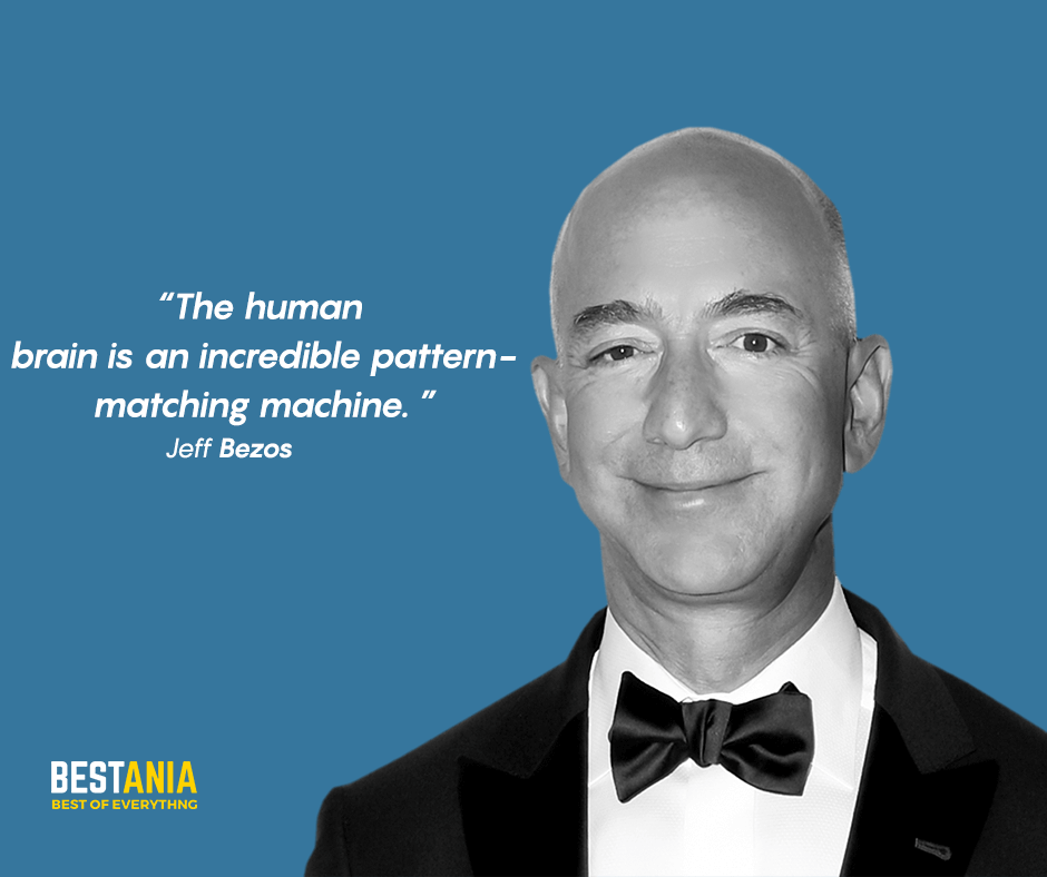 """The human brain is an incredible pattern-matching machine."" Jeff Bezos"