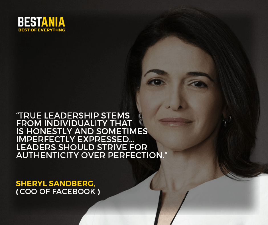 """""""True leadership stems from individuality that is honestly and sometimes imperfectly expressed… Leaders should strive for authenticity over perfection."""" –Sheryl Sandberg, COO of Facebook"""