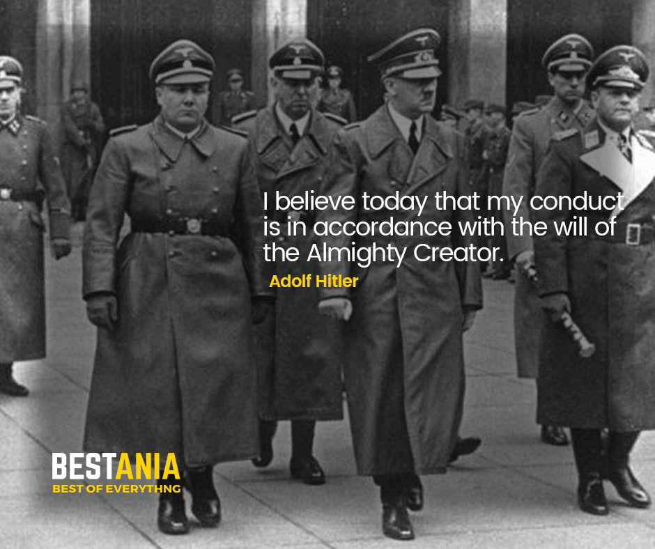 """I BELIEVE TODAY THAT MY CONDUCT IS IN ACCORDANCE WITH THE WILL OF THE ALMIGHTY CREATOR.""  ADOLF HITLER"