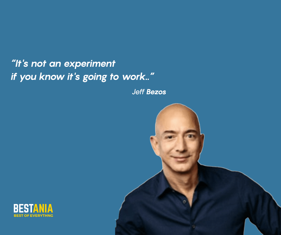 """It's not an experiment if you know it's going to work."" Jeff Bezos"