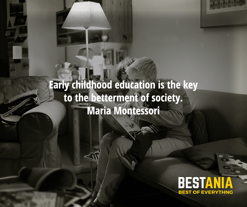 Early childhood education is the key to the betterment of society. Maria Montessori