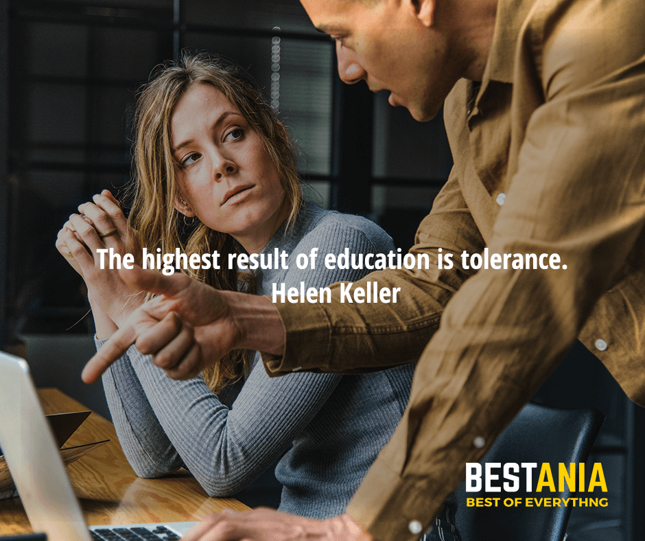 The highest result of education is tolerance. Helen Keller
