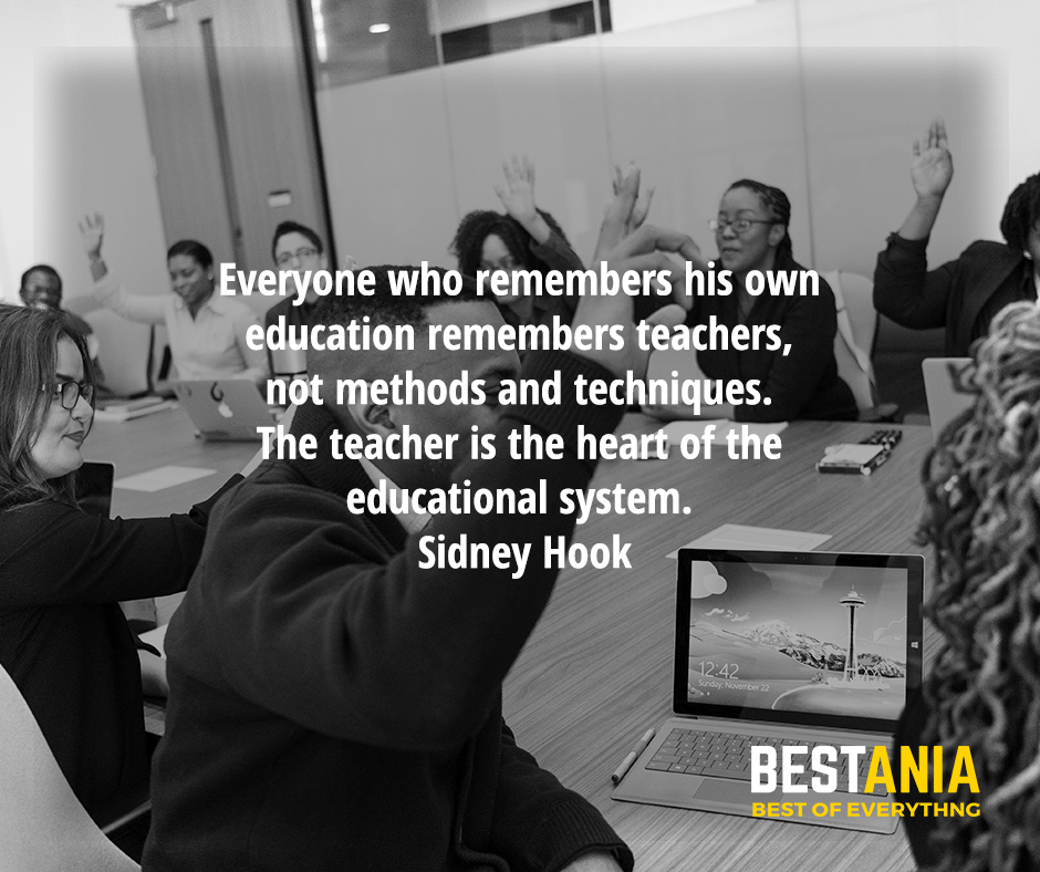 Everyone who remembers his own education remembers teachers, not methods and techniques. The teacher is the heart of the educational system. Sidney Hook